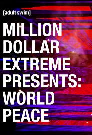 Million Dollar Extreme Presents: World Peace poster